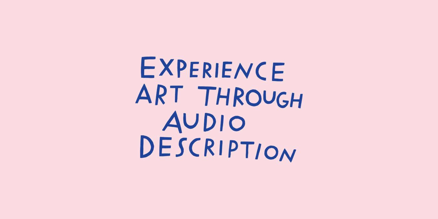 The words 'experience art through audio description' in blue hand-crafted letters on a pink background