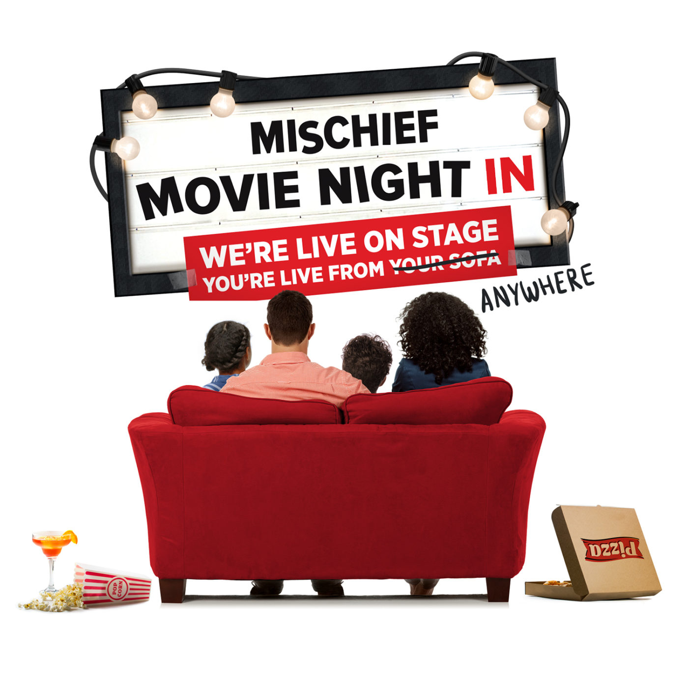 """The back of a red sofa with a mum, dad and two kids facing away from us and up at an old style cinema listing sign that reads """"Mischief Movie Night In"""" with another sign sellotaped to the bottom saying """"We're live on stage, you're live from"""" The words """"your sofa"""" are crossed out and the word """"anywhere"""" scribbled in. To the left of the sofa is a cocktail and a fallen bag of popcorn spilling on the floor. To the right is an open takeaway pizza box."""