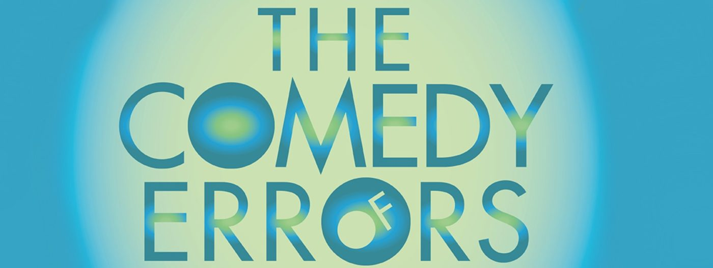 """The play's title is in the centre of the image. The word """"of"""" is written inside of the letter O from Errors, written in dark blue and light green. Behind the title, a light-yellow halo fades away, showing a blue background."""