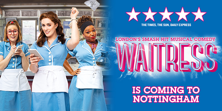 Three waitress's wearing powder blue uniforms with white aprons, notebooks in hand to take your order. Text reads: London's smash hit musical comedy Waitress is coming to Nottingham