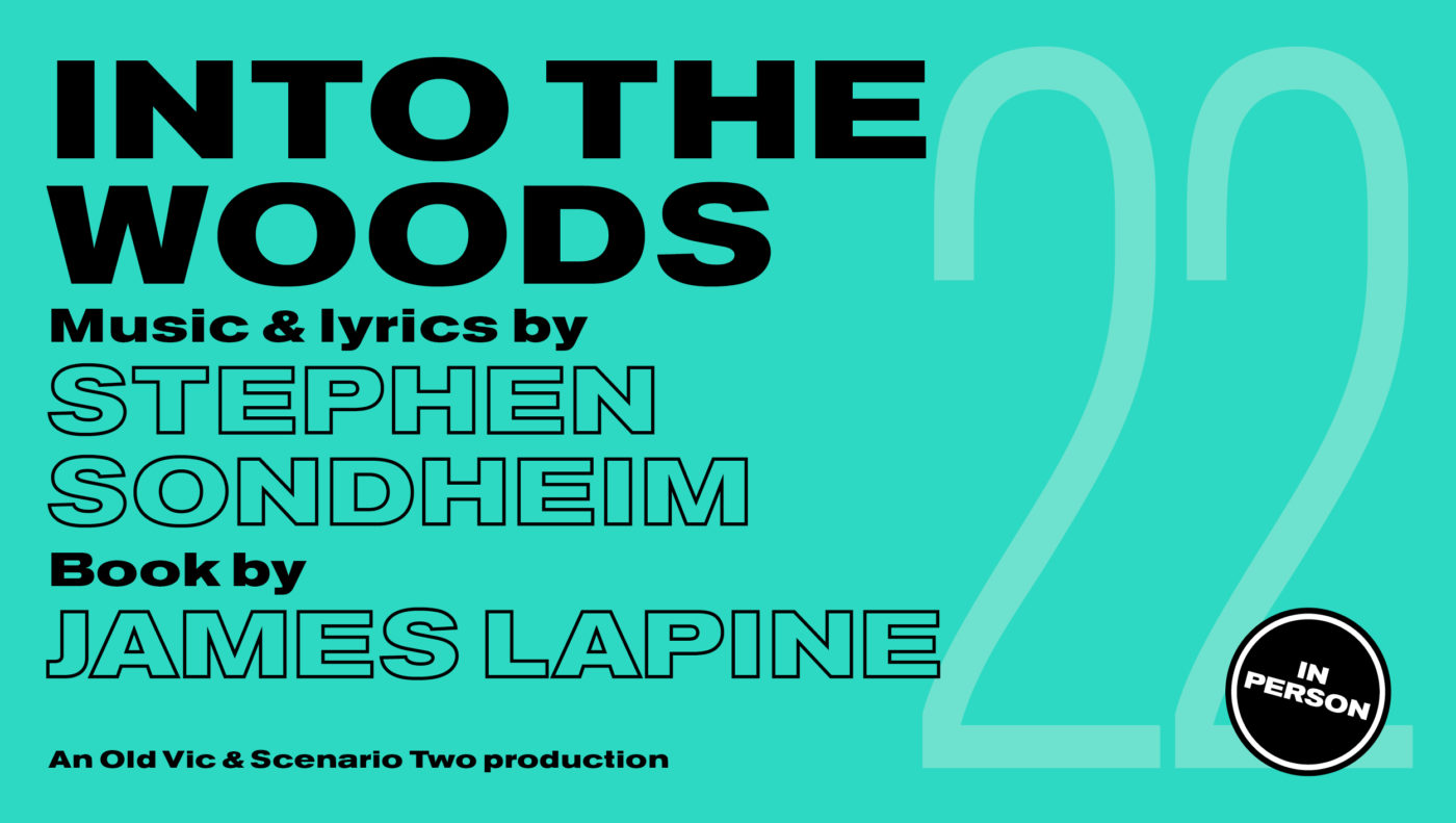 Bright aquamarine colour background with black text that says: Into the Woods Music and Lyrics by Stephen Sondheim Book by James Lapine An Old Vic & Scenario Two Production A small black circle that says 'In Person'