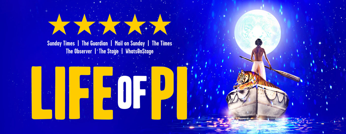 The upper left side is dominated by five large yellow stars and the names of the newspapers that awarded them: The Sunday Times, The Guardian, Mail on Sunday, The Times, The Observer, The Stage, and What's On Stage. Below this, the show's title in large rounded capitals: LIFE OF PI The right side of the image has a young man wearing just white trousers facing away from us as he stands holding a broom on a white boat with a tiger laid across it's stern. The sky and sea are a dark purple blue that also acts as background to the show's stars and title. The man is facing a huge white moon with a tiger's face imprinted like the man in the moon. There are stars in the sky and light glitters in the air – all reflected in the sea below.