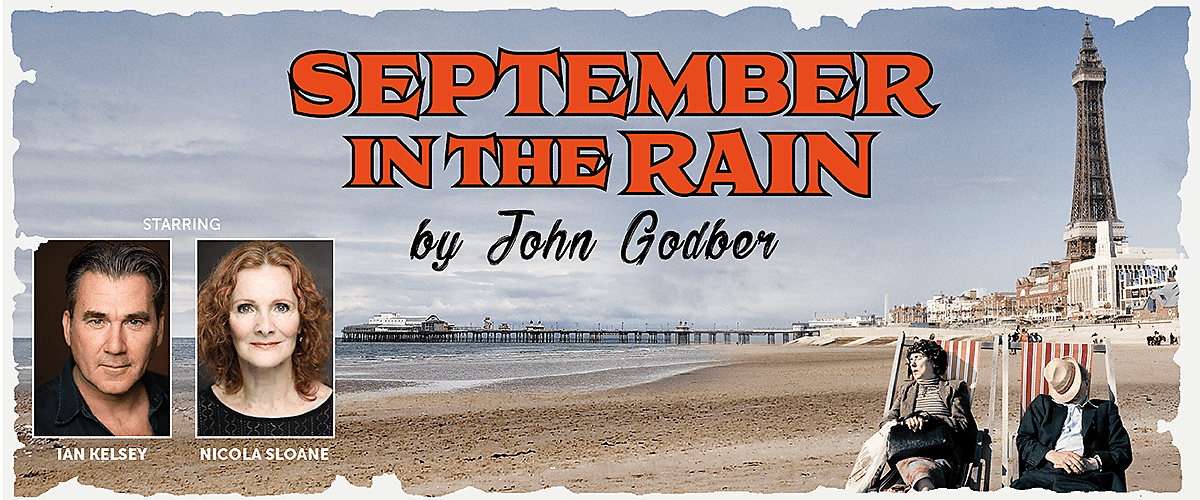 On the beach at Blackpool, with the Tower and the Pier in the background, a couple snooze in two deckchairs. The woman sleeps while holding her handbag in her lap; the man's hat has slipped to cover his face. Two photos of actors Ian Kelsey and Nicola Sloane appear on one side. Above are the words, September in the Rain by John Godber.