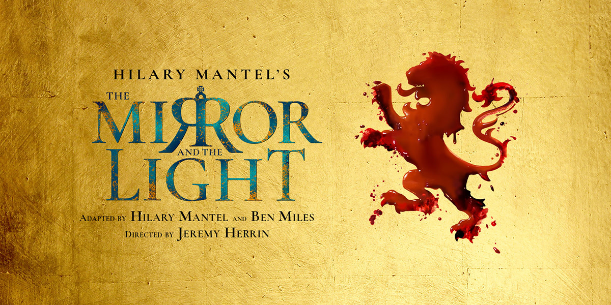 On a gold background the shape of a regal lion is made in blood. Text reads: Hilary Mantel's The Mirror and the Light, adapted by Hilary Mantel and Ben Miles. Directed by Jeremy Herrin.
